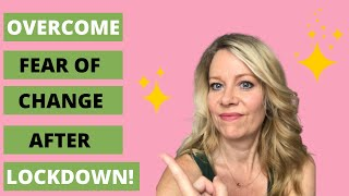 HOW TO OVERCOME FEAR OF CHANGE AFTER LOCKDOWN & FEEL POSITIVE