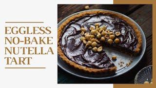 Eggless No Bake Nutella Tart