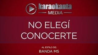 Karaokanta   Banda MS   No Elegí Conocerte