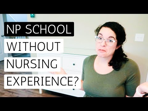 CAN YOU GO TO NP SCHOOL WITHOUT NURSING EXPERIENCE? | Direct Entry NP Programs