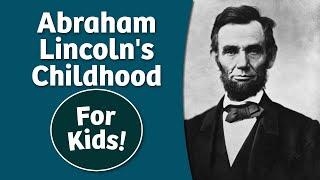Abraham Lincoln for Kids - Part 1 (Childhood)