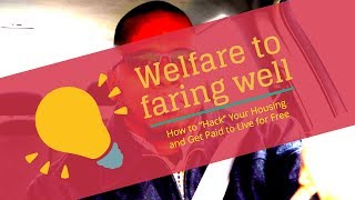 """Welfare to faring well... How to """"Hack"""" Your Housing and Get Paid to Live for Free"""