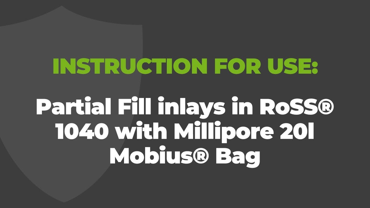 Instruction for use with partial fill inlays Type 1: RoSS® 1040 with Millipore 20l Mobius® Bag
