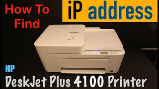 How to find the IP address of HP DeskJet Plus 4100 Printer ?