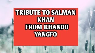 TRIBUTE TO SALMAN KHAN FROM ARUNACHALEE SALMAN KHAN