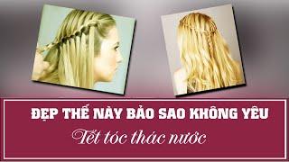 Hướng dẫn các kiểu cách tết tóc thác nước, búi tóc đẹp TunFashion