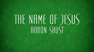 The Name of Jesus - Aaron Shust