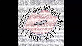 Aaron Watson - Kiss That Girl Goodbye (Audio Video)