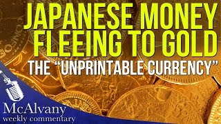 "Japanese Money fleeing to Gold, the ""Unprintable Currency"" 