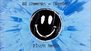 Ed Sheeran - Happier (Pluym Remix)