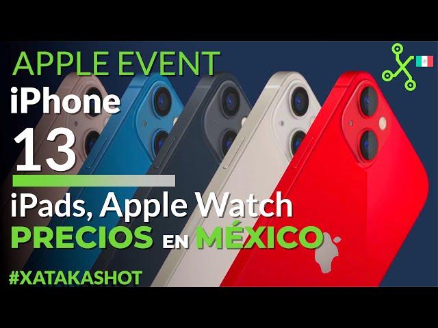 iPhone 13: PRECIOS en MÉXICO y LANZAMIENTO en CUATRO minutos