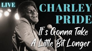 Charlie Pride - It's Gonna take a little bit longer