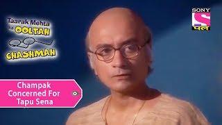 Your Favorite Character   Champaklal Concerned For Tapu Sena   Taarak Mehta Ka Ooltah Chashmah