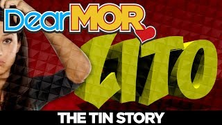 "Dear MOR: ""Lito"" The Tin Story 04-10-18"