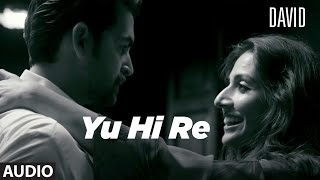 Yun Hi Re Full Audio | David | Neil Nitin Mukesh, Isha Sharwani, Vikram| Anirudh, Swetha Mohan.