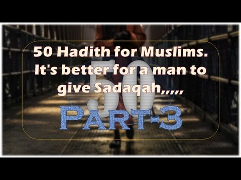 50 Hadith Sayings from prophet Muhammed (SAW)-It's better for a man to give Sadaqah-Part-3!