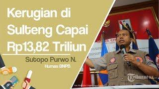 Bencana di Sulawesi Tengah Akibatkan Dampak Kerusakan dan Kerugian Capai Rp13,82 Triliun