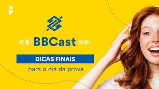 BB Cast - Dicas finais para o dia da prova