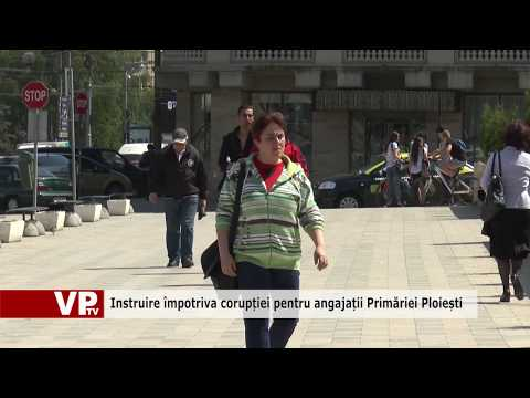 Instruire împotriva corupției pentru angajații Primăriei Ploiești
