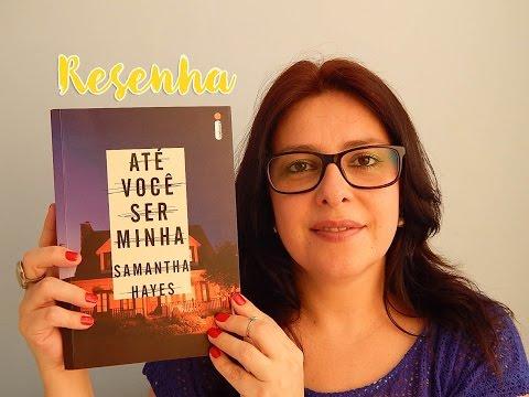 Resenha: Até você ser minha - Samantha Hayes (Editora Intrínseca) | Ju Oliveira