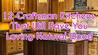12 Craftsman Kitchens That Will Have You Loving Natural Wood - DecoNatic