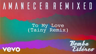 Bomba Estéreo   To My Love (Tainy Remix)[Audio]