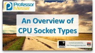 An Overview of CPU Socket Types - CompTIA A+ 220-901 - 1.6