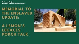 Memorial to the Enslaved Update: A Lemon's Legacies Porch Talk