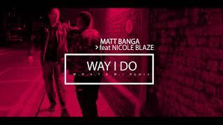 WAY I DO - MATT BANGA