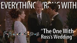 """Everything Wrong With Friends """"The One With Ross's Wedding"""""""