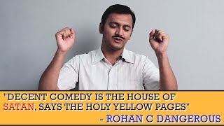 """""""Decent comedy is the house of Satan, says Holy Yellow Pages!"""" - Rohan C Dangerous 
