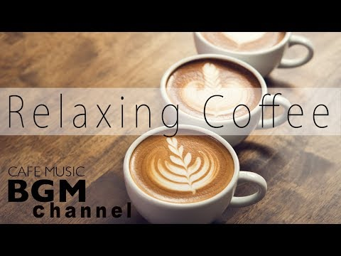 Relaxing Coffee Music - Comfy Jazz & Bossa Nova Instrumental Cafe Music