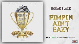 Kodak Black   Pimpin Ain't Eazy
