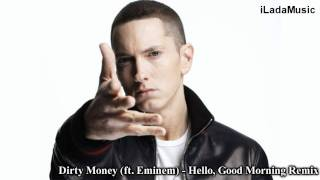 Dirty Money (ft. Eminem) - Hello, Good Morning Remix
