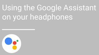 Using the Google Assistant on your headphones