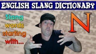 English Slang Dictionary - N - Slang Words Starting With N - English Slang Alphabet