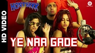 Ye Naa Gade - Song Video - Hunterrr