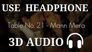 Mann Mera 3D SONG | Table No. 21 | Sari Sari Raat Aahe Bharta 3D Audio | Virtual 3D Audio