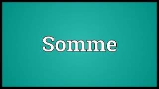 Somme Meaning