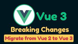 Breaking changes in Vue 3, How to migrate from Vue 2 App to Vue 3?