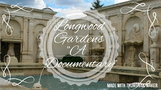 Longwood Gardens: Documentary Of A Beautiful Place. **checkout My Other Longwood Videos!!**