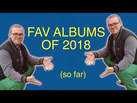 FAV ALBUMS OF 2018 (so far)