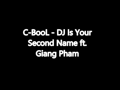 C-BooL - DJ Is Your Second Name Ft. Giang Pham + TEKST