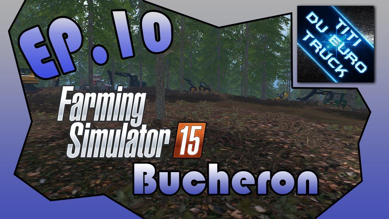 Farming Simulator 2015 / Les dangereux bûcherons #10 : on croule sous le bois