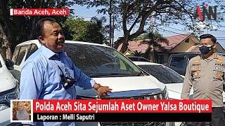 Polda Aceh Sita Sejumlah Aset Owner Yalsa Boutique