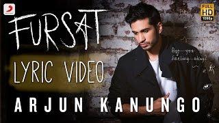 Fursat - Arjun Kanungo   Official Lyric Video