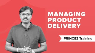 Managing a Product Delivery process | PRINCE2® Processes | PRINCE2® Training | PRINCE2® Tutorial
