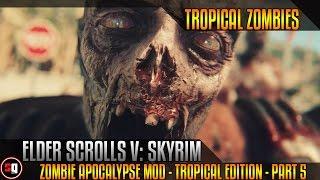 Skyrim - 28 Days And A Bit 5 - Zombie Apocalypse Mod - Tropical Edition - Part 5