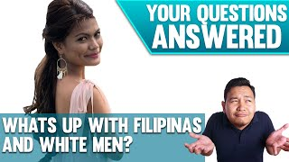 WHATS UP WITH FILIPINAS AND WHITE MEN?