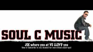 Joe feat Papoose where you at Vs Lloyd feat Lil Wayne you - Soul C Blend Mash Up